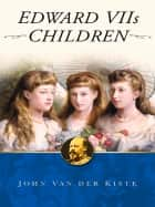 Edward VII's Children ebook by The History Press