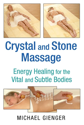 Crystal and Stone Massage - Energy Healing for the Vital and Subtle Bodies ebook by Michael Gienger