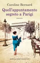 Quell'appuntamento segreto a Parigi eBook by Caroline Bernard