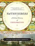 Pathfinders: A Global History of Exploration ebook by Felipe Fernández-Armesto