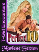 Perfect 10 (T-Girl Encounters) - Transsexual Erotica ebook by Marlene Sexton