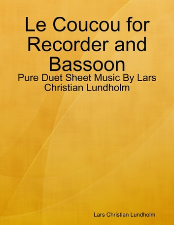 Le Coucou for Recorder and Bassoon - Pure Duet Sheet Music By Lars Christian Lundholm eBook by Lars Christian Lundholm