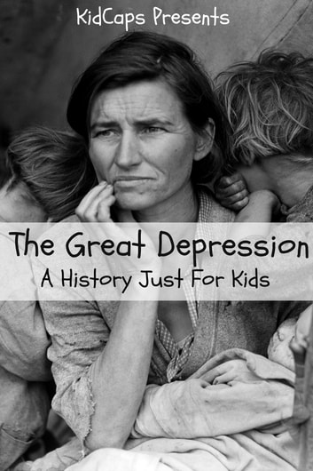 The Great Depression A History Just For Kids Ebook By Kidcaps
