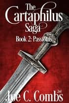 The Cartaphilus Saga book #2 Passionis ebook by Joe C Combs 2nd