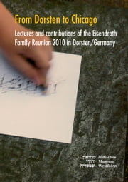 From Dorsten to Chicago - Lectures and contributions of the Eisendrath Family Reunion in Dorsten/Germany ebook by Elisabeth Cosanne-Schulte-Huxel