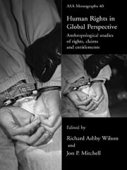 Human Rights in Global Perspective - Anthropological Studies of Rights, Claims and Entitlements ebook by Jon P. Mitchell,Richard A. Wilson