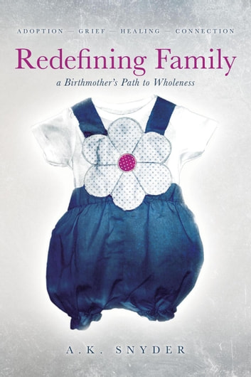 Redefining Family: A Birthmother's Path to Wholeness - Own Your Path ebook by A. K. Snyder