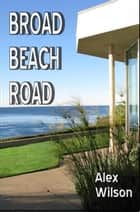 Broad Beach Road ebook by Alex Wilson