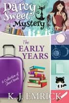 The Early Years (Darcy) - A Darcy Sweet Cozy Mystery, #0 ebook by K.J. Emrick