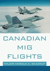 Canadian MiG Flights ebook by Harold Skaarup