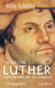 Martin Luther - Rebell in einer Zeit des Umbruchs ebook by Heinz Schilling