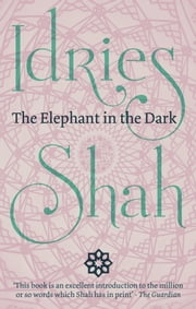 The Elephant in the Dark - Christianity, Islam and the Sufis ebook by Idries Shah