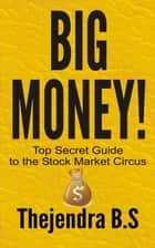 Big Money!: Top Secret Guide to the Stock Market Circus ebook by Thejendra B.S