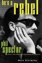 He's a Rebel - Phil Spector--Rock and Roll's Legendary Producer ebook by Mark Ribowsky