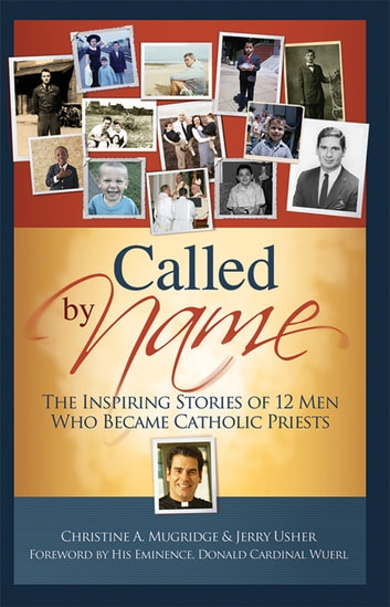 Called by Name - The Inspiring Stories of 12 Men Who Became Catholic Priests ebook by Dr. Christine Anne Mugridge,Jerry Usher