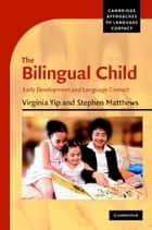 The Bilingual Child - Early Development and Language Contact ebook by Virginia Yip, Stephen Matthews