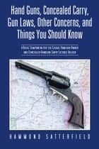 Hand Guns, Concealed Carry, Gun Laws, Other Concerns, and Things You Should Know ebook by Hammond Satterfield