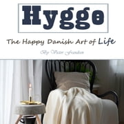 Hygge - The Happy Danish Art of Life audiobook by Victor Frandsen