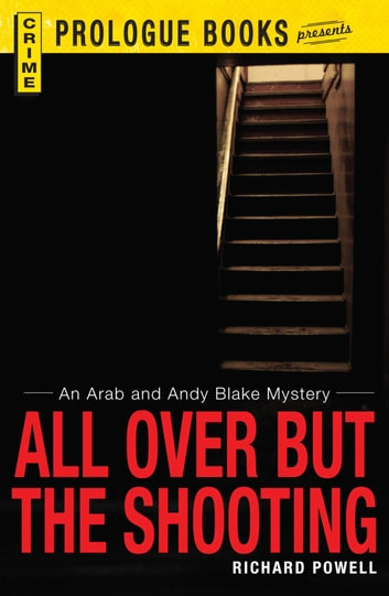 All Over But the Shooting - An Arab and Andy Blake mystery ebook by Richard Powell
