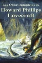 Las Obras completas de Howard Phillips Lovecraft ebook by Howard Phillips Lovecraft