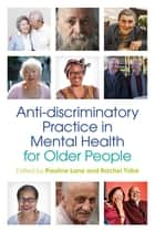 Anti-discriminatory Practice in Mental Health Care for Older People eBook by Peter Cockersell, Musthafar Oladosu, Rena Kydd-Williams,...