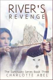 River's Revenge (Sanctuary Series Book 3) ebook by Charlotte Abel