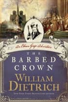 The Barbed Crown ebook by William Dietrich