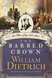 The Barbed Crown - An Ethan Gage Adventure ebook by William Dietrich