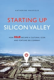 Starting Up Silicon Valley - How ROLM Became a Cultural Icon and Fortune 500 Company ebook by Katherine Maxfield