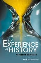 The Experience of History - An Introduction to History ebook by Kenneth Bartlett