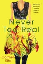 Never Too Real ebook by Carmen Rita
