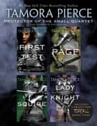 Protector of the Small Quartet - First Test; Page; Squire; Lady Knight ebook by Tamora Pierce