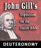 John Gill's Exposition on the Entire Bible-Book of Deuteronomy ebook by John Gill