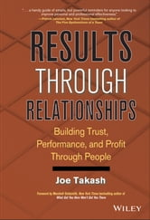 Results Through Relationships - Building Trust, Performance, and Profit Through People ebook by Joe Takash