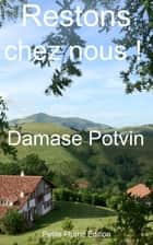 Restons chez nous! ebook by Damase Potvin