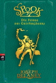 Spook - Die Feinde des Geisterjägers - Band 5 ebook by Joseph Delaney, Tanja Ohlsen