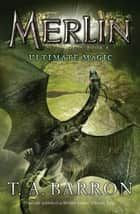 Ultimate Magic - Book 8 ebook by T. A. Barron