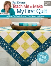Pat Sloan's Teach Me to Make My First Quilt - A How-to Book for All You Need to Know ebook by Pat Sloan
