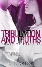 Tribulation and Truths ebook by L A Cotton