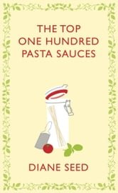 The Top One Hundred Pasta Sauces ebook by Diane Seed