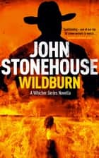 Wildburn (A Whicher Series Novella) - The Whicher Series ebook by John Stonehouse