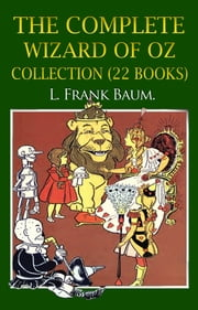 The Complete Wizard of Oz Collection 22 Books ebook by L. FRANK BAUM