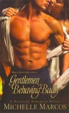Gentlemen Behaving Badly - A Pleasure Emporium Novel ebook by Michelle Marcos