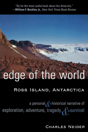 Edge of the World - Ross Island, Antarctica A Personal and Historical Narrative of Exploration, Adventure, Tragedy, and Survival ebook by