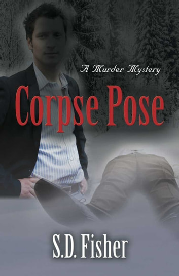 Corpse Pose : A Murder Mystery ebook by S.D. Fisher