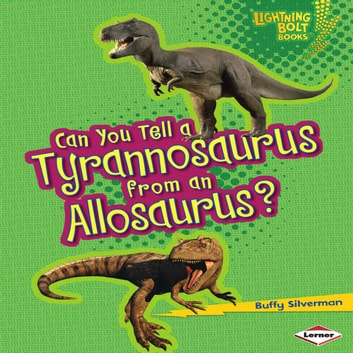 Can You Tell a Tyrannosaurus from an Allosaurus? audiobook by Buffy Silverman