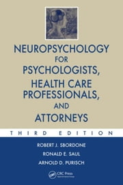 Neuropsychology for Psychologists, Health Care Professionals, and Attorneys, Third Edition ebook by Sbordone, Robert J.