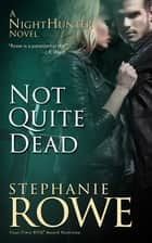 Not Quite Dead (NightHunter) ebook by Stephanie Rowe