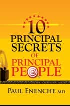 10 Principal Secrets Of Principal People eBook by Paul Enenche MD