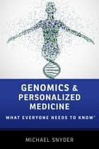 Genomics and Personalized Medicine - What Everyone Needs to Know® ebook by Michael Snyder